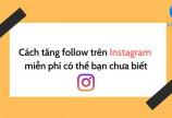 Cách tăng follow trên instagram miễn phí có thể bạn chưa biết